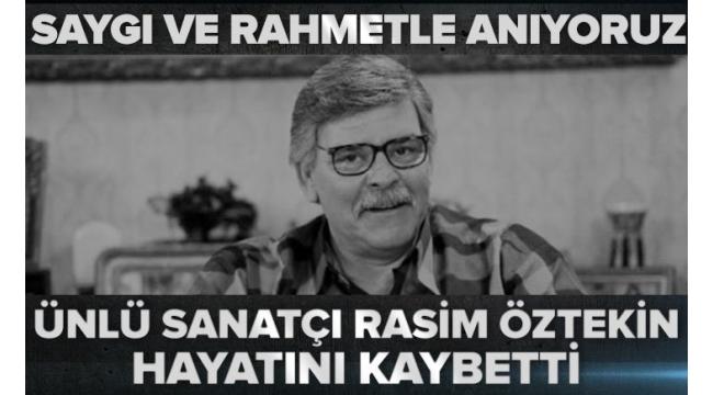 Son dakika: Usta tiyatrocuRasim Öztekinhayatını kaybetti