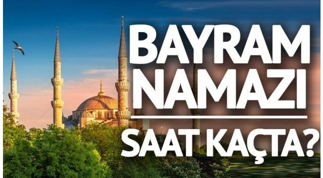 Kurban Bayramı namazı saat kaçta? İstanbul, Ankara, İzmir bayram namazı saatleri   81 il kurban bayramı namaz saatleri